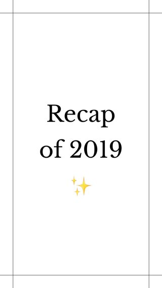 Recap of 2019 ✨