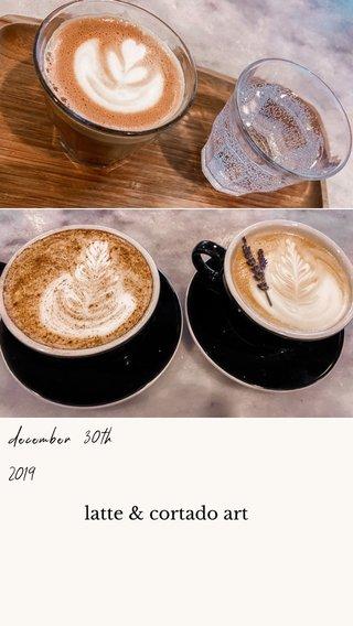 latte & cortado art december 30th 2019