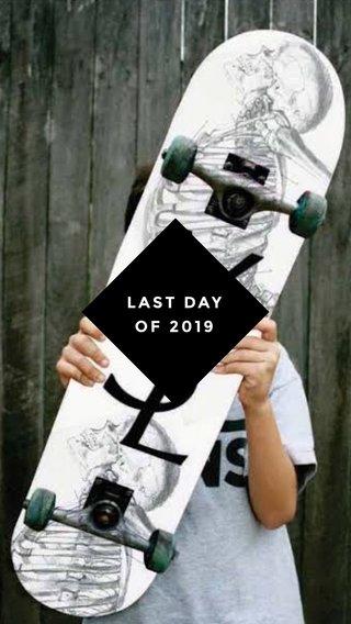 LAST DAY OF 2019