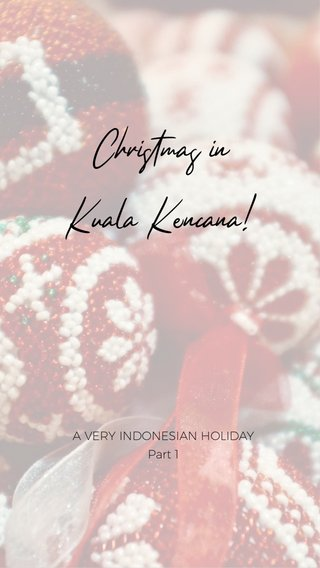 Christmas in Kuala Kencana! A VERY INDONESIAN HOLIDAY Part 1