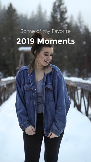 2019 Moments Some of my Favorite