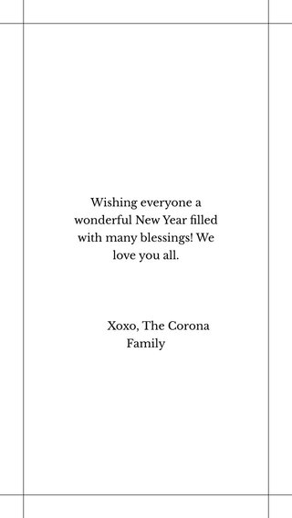 Wishing everyone a wonderful New Year filled with many blessings! We love you all. Xoxo, The Corona Family