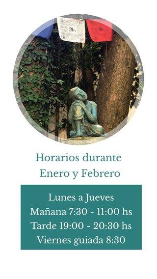 Horarios durante Enero y Febrero Lunes a Jueves Mañana 7:30 - 11:00 hs Tarde 19:00 - 20:30 hs Viernes guiada 8:30