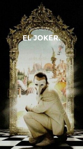 EL JOKER. TravisNEWgod