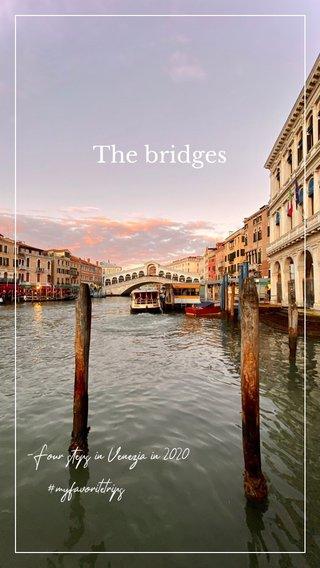 The bridges -Four steps in Venezia in 2020 #myfavoritetrips