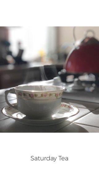 Saturday Tea