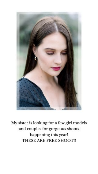 My sister is looking for a few girl models and couples for gorgeous shoots happening this year! THESE ARE FREE SHOOT!!