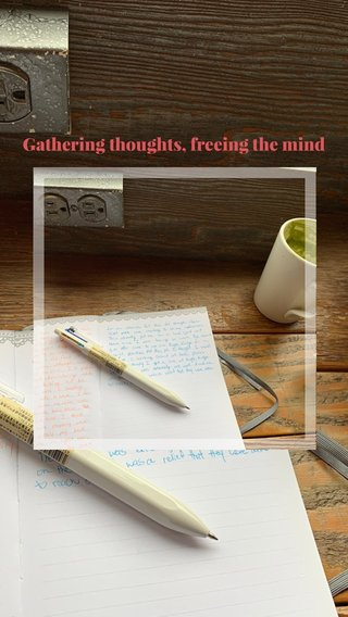 Gathering thoughts, freeing the mind