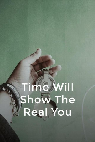 Time Will Show The Real You