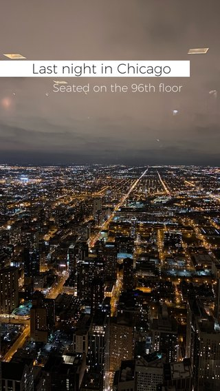 Last night in Chicago Seated on the 96th floor