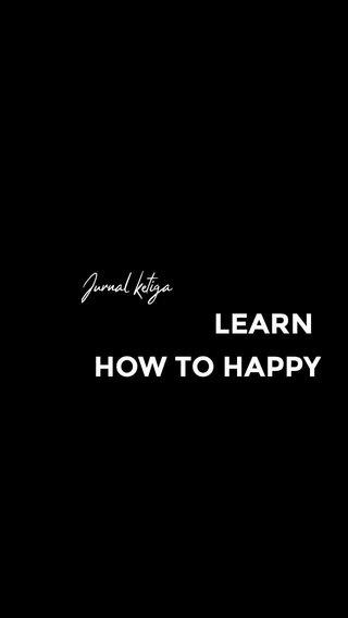 LEARN HOW TO HAPPY Jurnal ketiga
