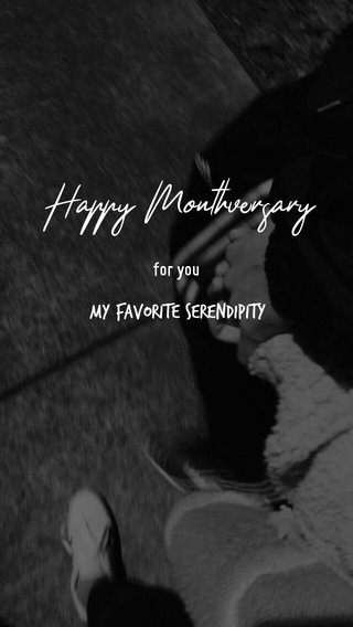 Happy Monthversary My Favorite Serendipity for you