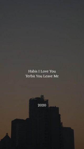 Habis I Love You Terbit You Leave Me 2020