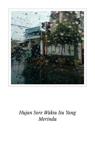 Hujan Sore Waktu Itu Yang Merindu