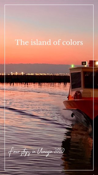 The island of colors Four steps in Venezia 2020
