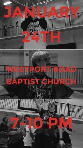 7-10 PM JANUARY 24TH WESTPORT ROAD BAPTIST CHURCH
