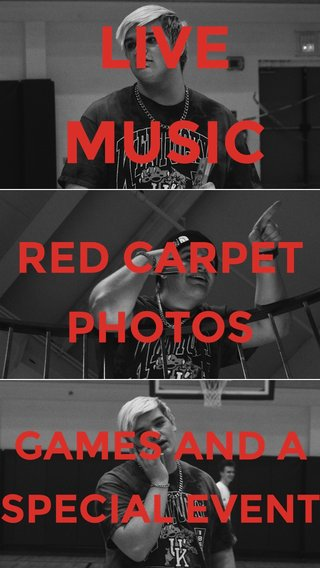 LIVE MUSIC RED CARPET PHOTOS GAMES AND A SPECIAL EVENT