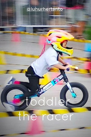 toddler the racer @luhurhertanto