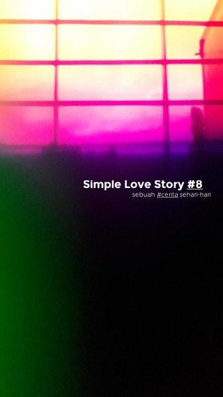 Simple Love Story #8 sebuah #cerita sehari-hari