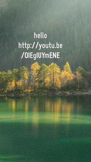hello http://youtu.be/OIEgIUYmENE