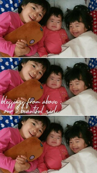blessings from above ; our 3 beautiful girls