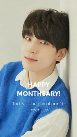 HAPPY MONTHSARY! Today is the day of our 4th mensive