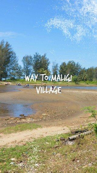 way to maligi village