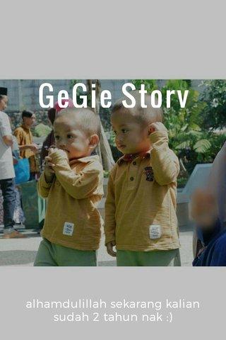 GeGie Story alhamdulillah sekarang kalian sudah 2 tahun nak :)
