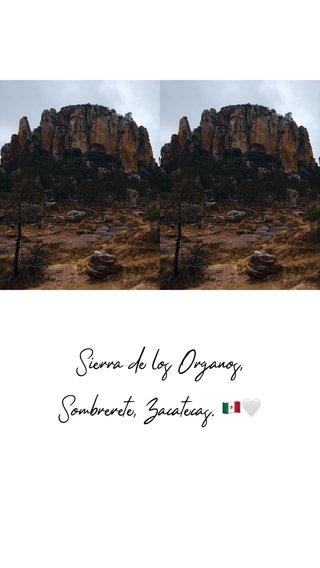 Sierra de los Órganos, Sombrerete, Zacatecas. 🇲🇽🤍