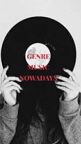 GENRE MUSIC NOWADAYS