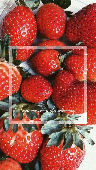 love me some strawberries