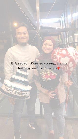 11 𝙹𝚊𝚗 2020 - 𝘛𝘩𝘢𝘯𝘬 𝘺𝘰𝘶 нυѕвαηԃ for the birthday surprise! 𝙻𝚘𝚟𝚎 𝚢𝚘𝚞❤️