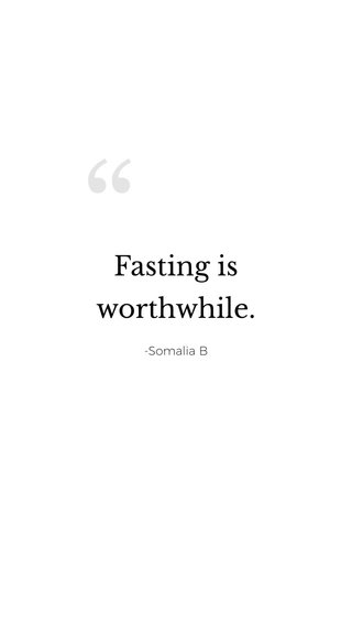 Fasting is worthwhile. -Somalia B