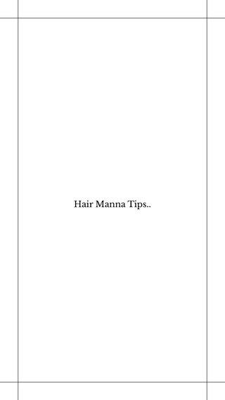 Hair Manna Tips..