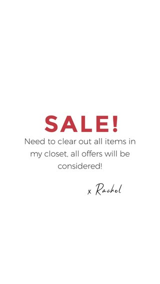 SALE! x Rachel Need to clear out all items in my closet, all offers will be considered!