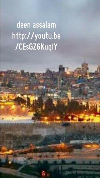 deen assalam http://youtu.be/CEsGZ6KuqiY
