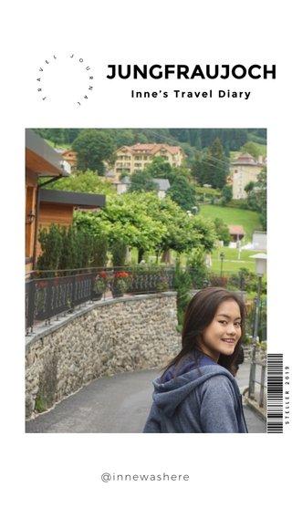 JUNGFRAUJOCH Inne's Travel Diary @innewashere