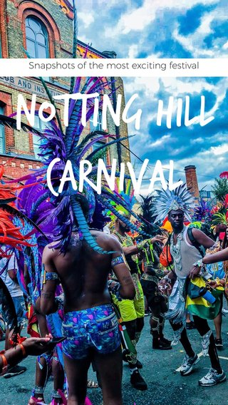 Notting Hill Carnival Snapshots of the most exciting festival