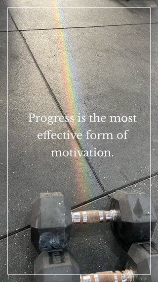 Progress is the most effective form of motivation.