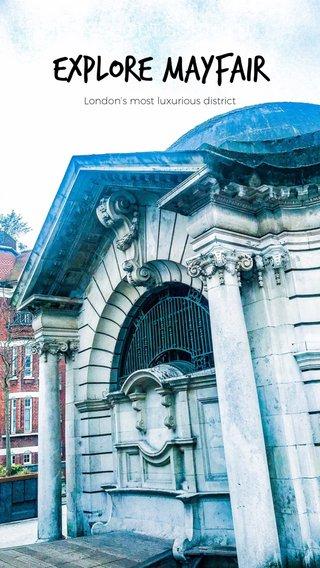 Explore Mayfair A SHORT SUBTITLE London's most luxurious district
