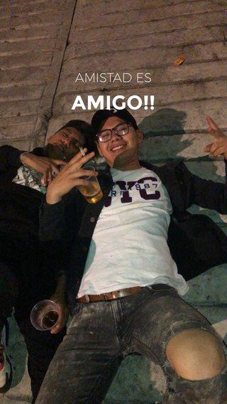 AMIGO!! AMISTAD ES