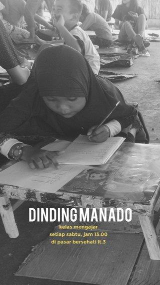 DINDING MANADO kelas mengajar setiap sabtu, jam 13.00 di pasar bersehati lt.3