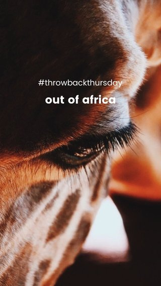 out of africa #throwbackthursday