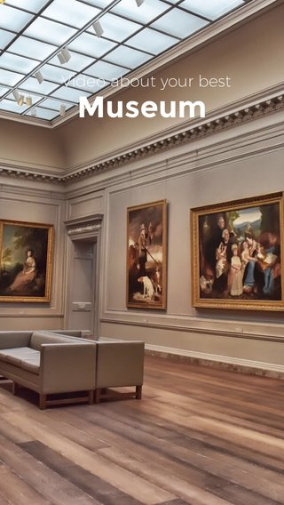 Museum Video about your best