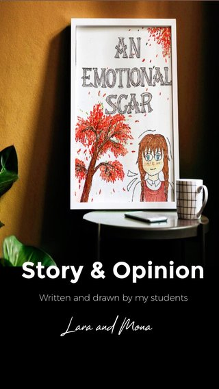 Story & Opinion Lara and Mona Written and drawn by my students