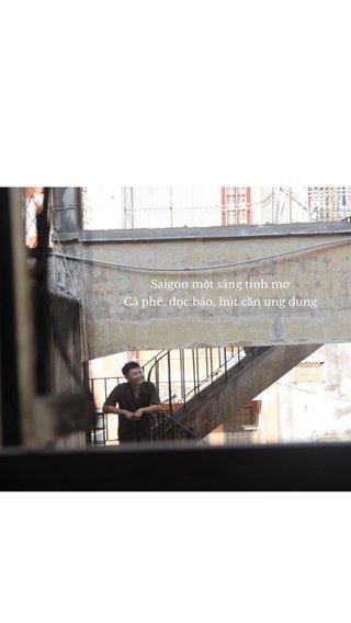 A SHORT TITLE A SHORT SUBTITLE Saigon một sáng tinh mơ Cà phê, đọc báo, hút cần ung dung