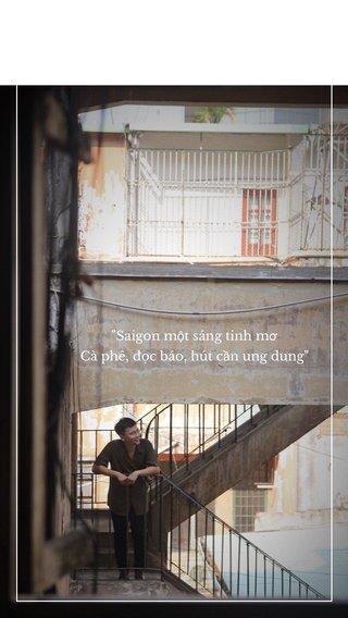 """""""Saigon một sáng tinh mơ Cà phê, đọc báo, hút cần ung dung"""""""