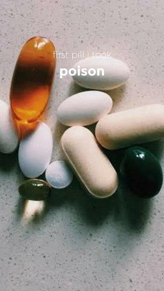 poison first pill i took