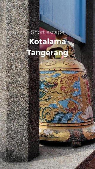 Kotalama Tangerang Short escape