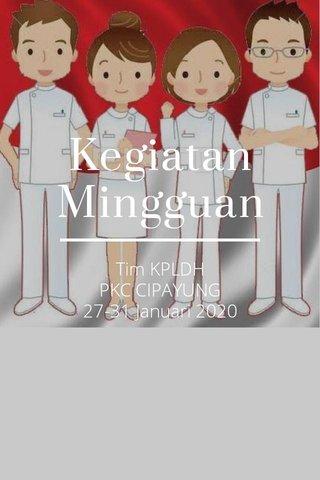 Kegiatan Mingguan Tim KPLDH PKC CIPAYUNG 27-31 Januari 2020